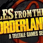 Pros Vs. Cons: With Tales from the Borderlands and Game of Thrones, Is Having Four Games In Development From Telltale A Bad Thing?